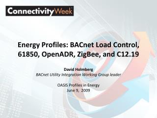 Energy Profiles: BACnet Load Control, 61850, OpenADR, ZigBee, and C12.19