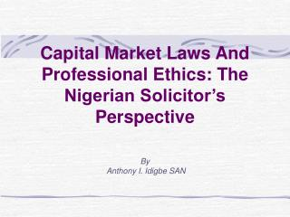 Capital Market Laws And Professional Ethics: The Nigerian Solicitor s Perspective