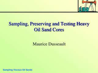 Sampling, Preserving and Testing Heavy Oil Sand Cores