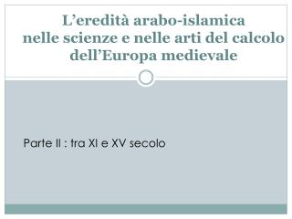 L eredit  arabo-islamica  nelle scienze e nelle arti del calcolo  dell Europa medievale