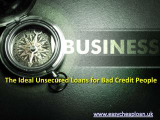 The Ideal Unsecured Loans for Bad Credit People