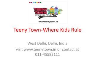 Teeny Town - Where Kids Rule ! Punjabi Bagh ,West Delhi