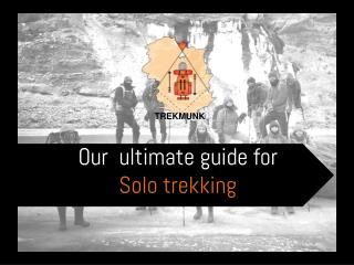 Trekmunk – Our Ultimate Guide for Solo Trekking
