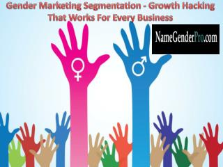 Gender Marketing Segmentation - Growth Hacking That Works For Every Business