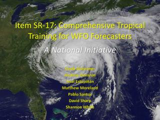 Item SR-17: Comprehensive Tropical Training for WFO Forecasters    A National Initiative