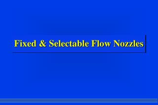 Fixed  Selectable Flow Nozzles