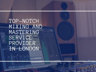 Top-Notch Mixing and Mastering Service Provider in London
