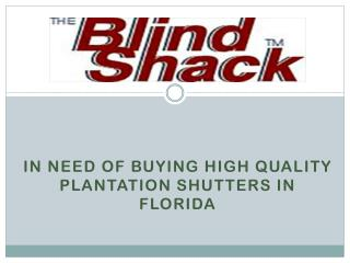 In Need of buying high Quality Plantation Shutters in Florida