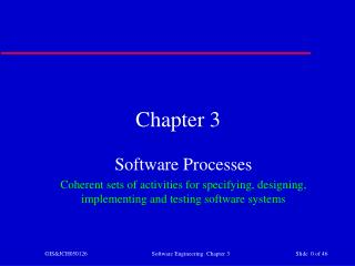 Software Processes Coherent sets of activities for specifying, designing, implementing and testing software systems