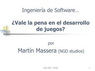 Ingenier a de Software    Vale la pena en el desarrollo de juegos