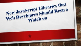New JavaScript Libraries that Web Developers Should Keep a Watch on