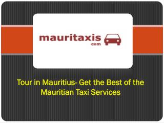 Tour in mauritius - get the best of the mauritian taxi services