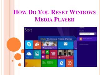 How Do You Reset Windows Media Player