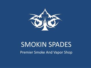 Smokin Spades is hybrid smoke and vapor shop