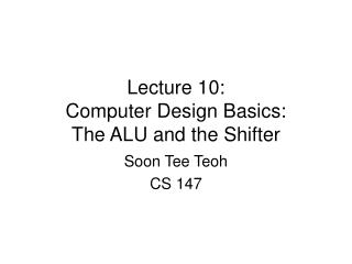 Lecture 10: Computer Design Basics: The ALU and the Shifter