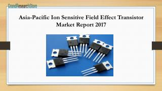 Asia-Pacific Ion Sensitive Field Effect Transistor Market Report 2017