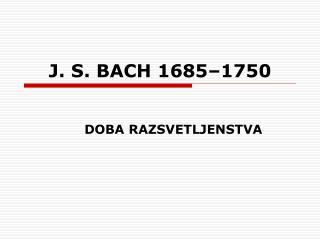 J. S. BACH 1685 1750