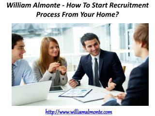 William Almonte - How To Start Recruitment Process From Your Home?