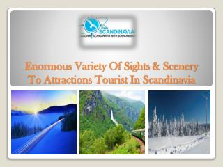 Enormous Variety Of Sights & Scenery To Attractions Tourist In Scandinavia