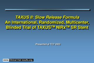 TAXUS II: Slow Release Formula An International, Randomized, Multicenter, Blinded Trial of TAXUSTM NIRxTM SR Stent