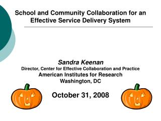 School and Community Collaboration for an Effective Service Delivery System     Sandra Keenan Director, Center for Effec