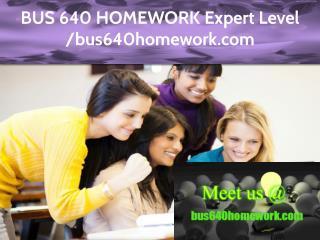 BUS 640 HOMEWORK Expert Level – bus640homework.com