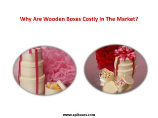 Why Are Wooden Boxes Costly In The Market?
