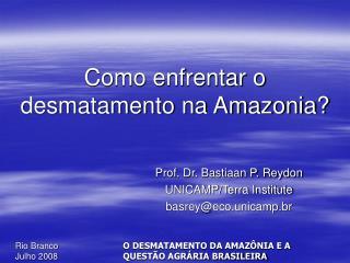 Como enfrentar o desmatamento na Amazonia