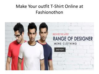 Make Your outfit T-Shirt Online at Fashionothon
