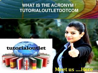 WHAT IS THE ACRONYM / TUTORIALOUTLETDOTCOM