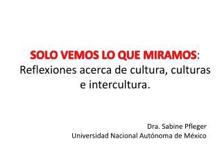 SOLO VEMOS LO QUE MIRAMOS: Reflexiones acerca de cultura, culturas e intercultura.