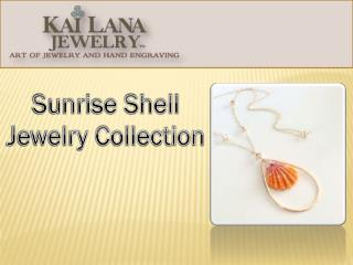 Sunrise Shell Jewelry -Buy Sunrise Shell Jewelry Collection from Kailana Jewelry