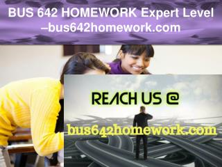 BUS 642 HOMEWORK Expert Level –bus642homework.com