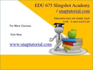 EDU 675 Slingshot Academy / snaptutorial.com
