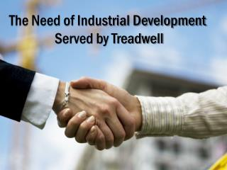 The Need of Industrial Development  Served by Treadwell