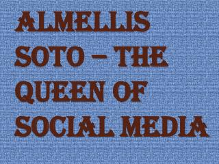 Almellis Soto - The Queen of Social Media