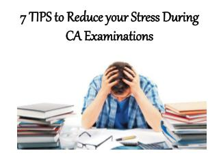 7 TIPS to Reduce your Stress During CA Examinations
