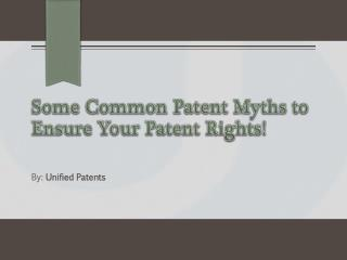 Some Common Patent Myths to Ensure Your Patent Rights!