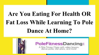 Are You Eating For Health OR Fat Loss While Learning To Pole Dance At Home_