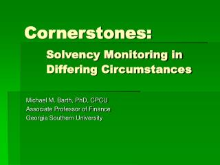Cornerstones:  Solvency Monitoring in  Differing Circumstances