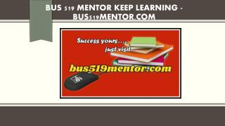 BUS 519 MENTOR Keep Learning /bus519mentor.com
