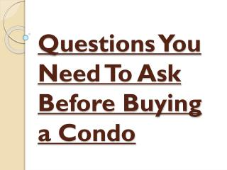 Ask Few Questions Before Buying a Condo?