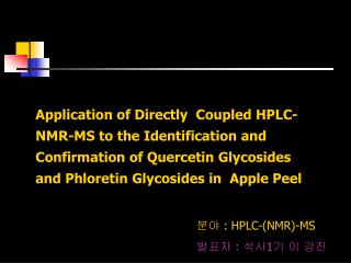 Application of Directly  Coupled HPLC-NMR-MS to the Identification and  Confirmation of Quercetin Glycosides and Phloret