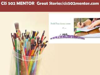 CIS 502 MENTOR  Great Stories/cis502mentor.com