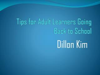 Dillon Kim - Tips for Adult Learners Going Back to School