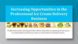 Increasing Opportunities in the Professional Ice Cream Delivery Business