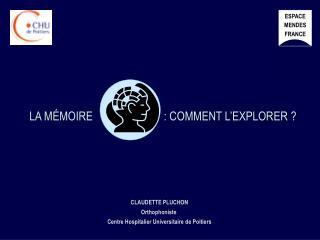 CLAUDETTE PLUCHON Orthophoniste  Centre Hospitalier Universitaire de Poitiers