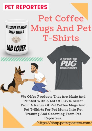 Pet Coffee Mugs And Pet T-Shirts