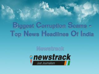 Biggest Corruption Scams - Top News Headlines Of India