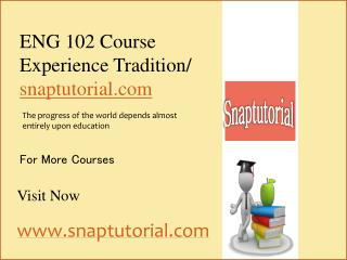 ENG 102 Course Experience Tradition / snaptutorial.com